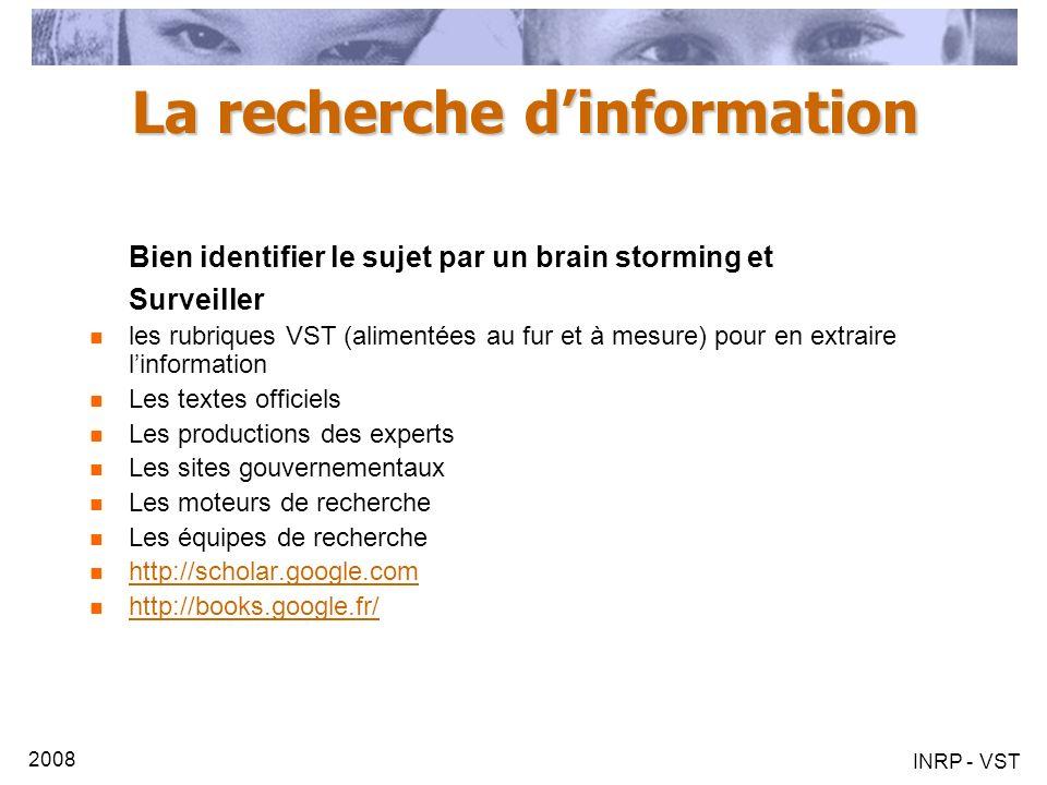2008 INRP - VST La recherche dinformation Bien identifier le sujet par un brain storming et Surveiller les rubriques VST (alimentées au fur et à mesur
