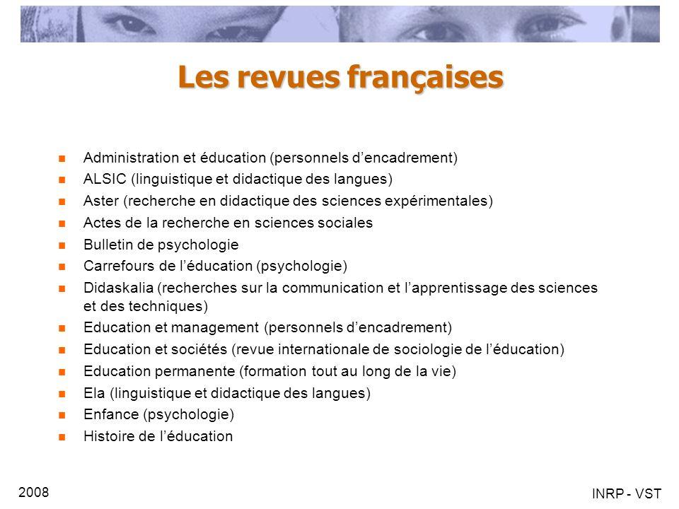 2008 INRP - VST Les revues françaises Administration et éducation (personnels dencadrement) ALSIC (linguistique et didactique des langues) Aster (rech