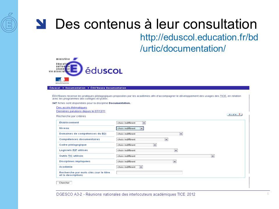 Des contenus à leur consultation DGESCO A3-2 - Réunions nationales des interlocuteurs académiques TICE 2012 6 http://eduscol.education.fr/bd/urtic/documentation/index.ph p?id_etab=0&id_niveau=0&id_b2icollege=0&id_competenc e=6&id_cadre=0&id_rip=0&id_logiciel=0&id_autredisc=0&i d_aca=0&rpt=&commande=chercher&ok=Chercher Possibilité de préciser sa recherche
