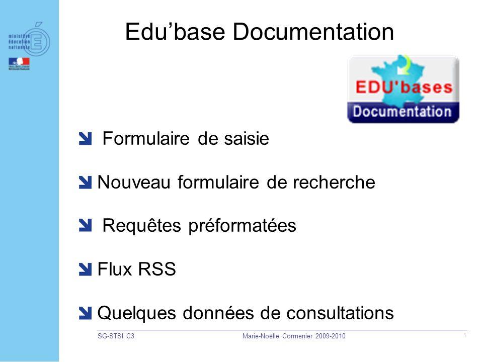 SG-STSI C3Marie-Noëlle Cormenier 2009-2010 1 Edubase Documentation Formulaire de saisie Nouveau formulaire de recherche Requêtes préformatées Flux RSS