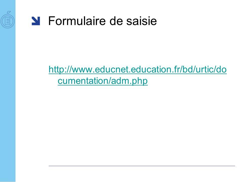 Formulaire de saisie http://www.educnet.education.fr/bd/urtic/do cumentation/adm.php