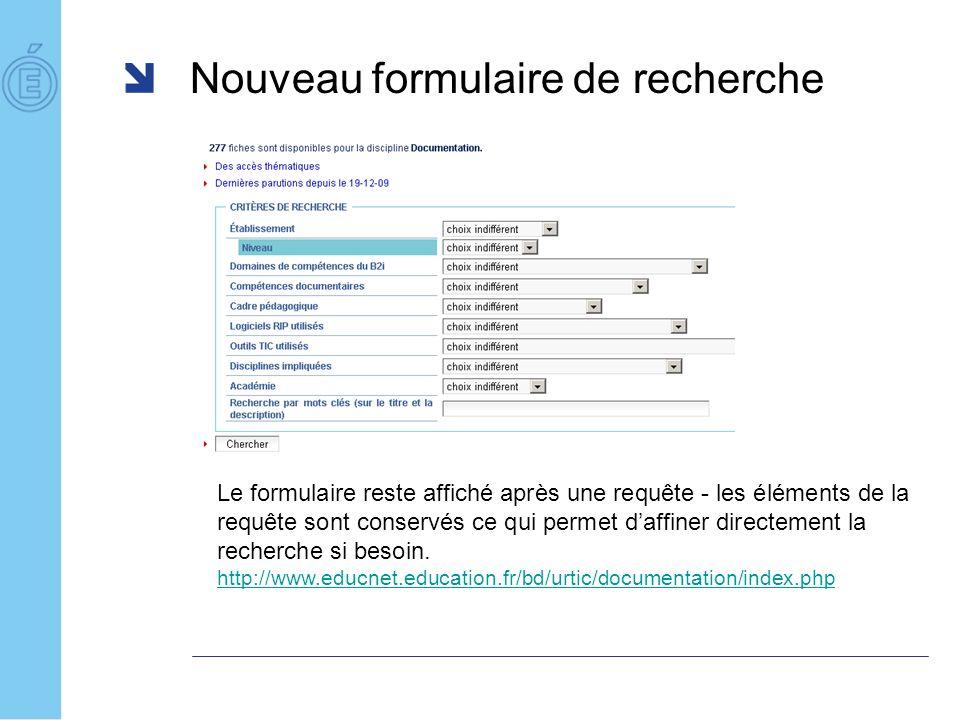 Nouveau formulaire de recherche Le formulaire reste affiché après une requête - les éléments de la requête sont conservés ce qui permet daffiner directement la recherche si besoin.