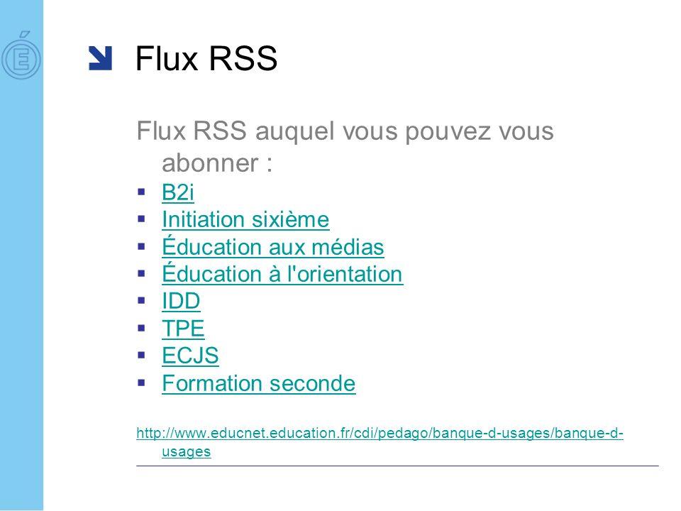Flux RSS Flux RSS auquel vous pouvez vous abonner : B2i Initiation sixième Éducation aux médias Éducation à l orientation IDD TPE ECJS Formation seconde http://www.educnet.education.fr/cdi/pedago/banque-d-usages/banque-d- usages