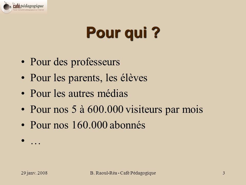 29 janv. 2008B. Raoul-Réa - Café Pédagogique3 Pour qui .