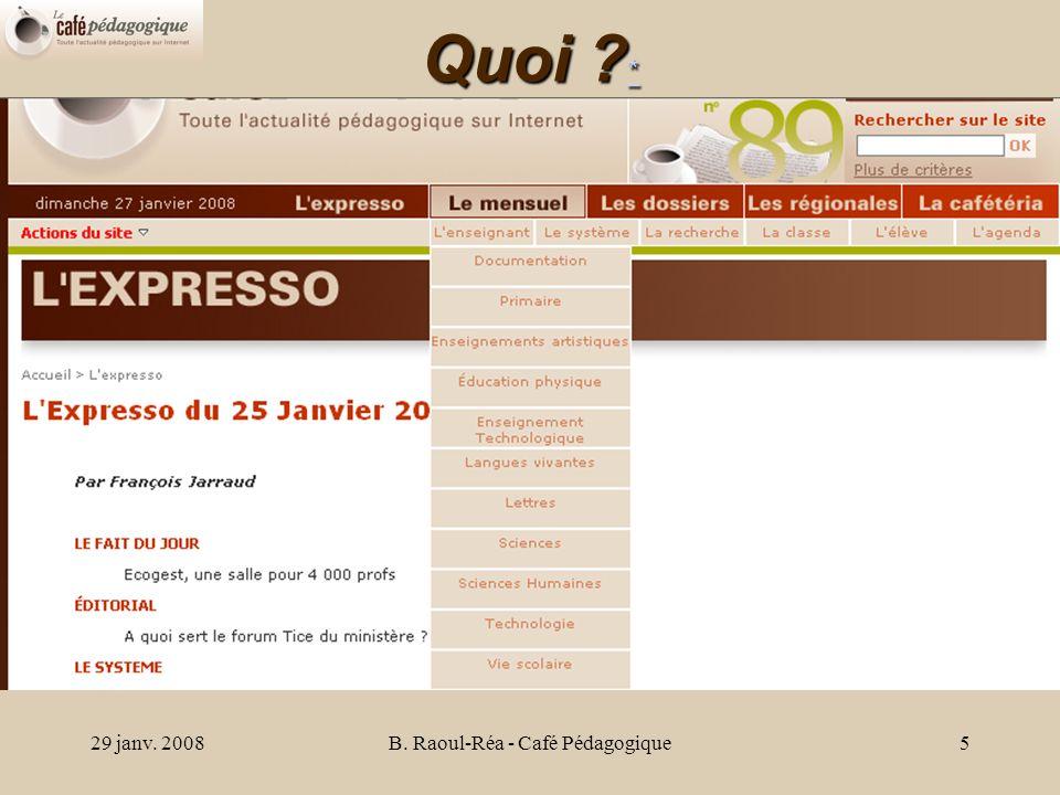 29 janv. 2008B. Raoul-Réa - Café Pédagogique5 Quoi * *