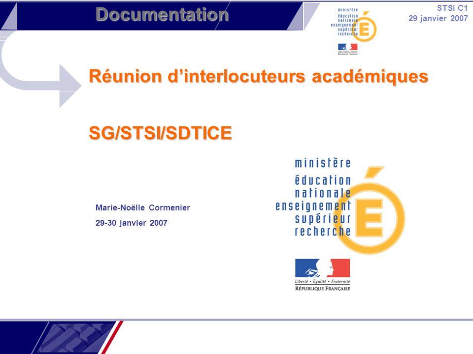 STSI C1 29 janvier 2007 Documentation Réunion dinterlocuteurs académiques SG/STSI/SDTICE Marie-Noëlle Cormenier 29-30 janvier 2007
