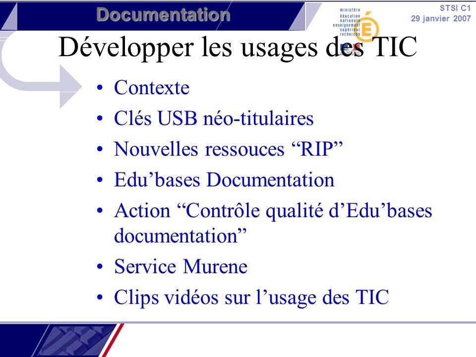 STSI C1 29 janvier 2007 Documentation Développer les usages des TIC Contexte Clés USB néo-titulaires Nouvelles ressouces RIP Edubases Documentation Ac