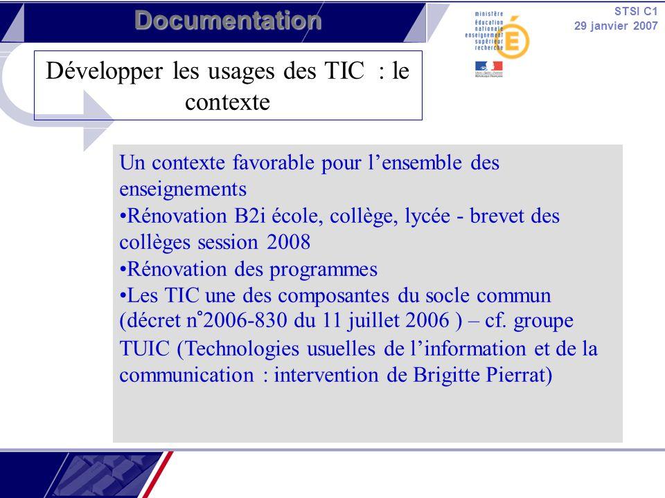 STSI C1 29 janvier 2007 Documentation 17 clips vidéos accessibles depuis Educnet Proposer des outils de sensibilisation et de réflexion à lusage des TICE dans les disciplines Montrer lapport des outils et services numériques pour les apprentissages dans le cadre dactivités concrètes en classe En liaison avec les programmes denseignement et le B2i Clips vidéos sur lusage des TIC