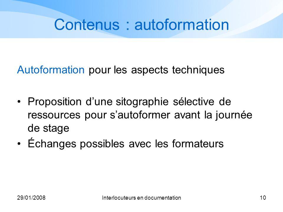 29/01/2008Interlocuteurs en documentation10 Contenus : autoformation Autoformation pour les aspects techniques Proposition dune sitographie sélective