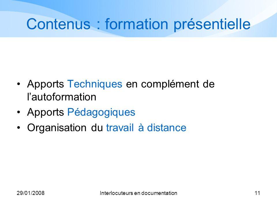 29/01/2008Interlocuteurs en documentation11 Contenus : formation présentielle Apports Techniques en complément de lautoformation Apports Pédagogiques