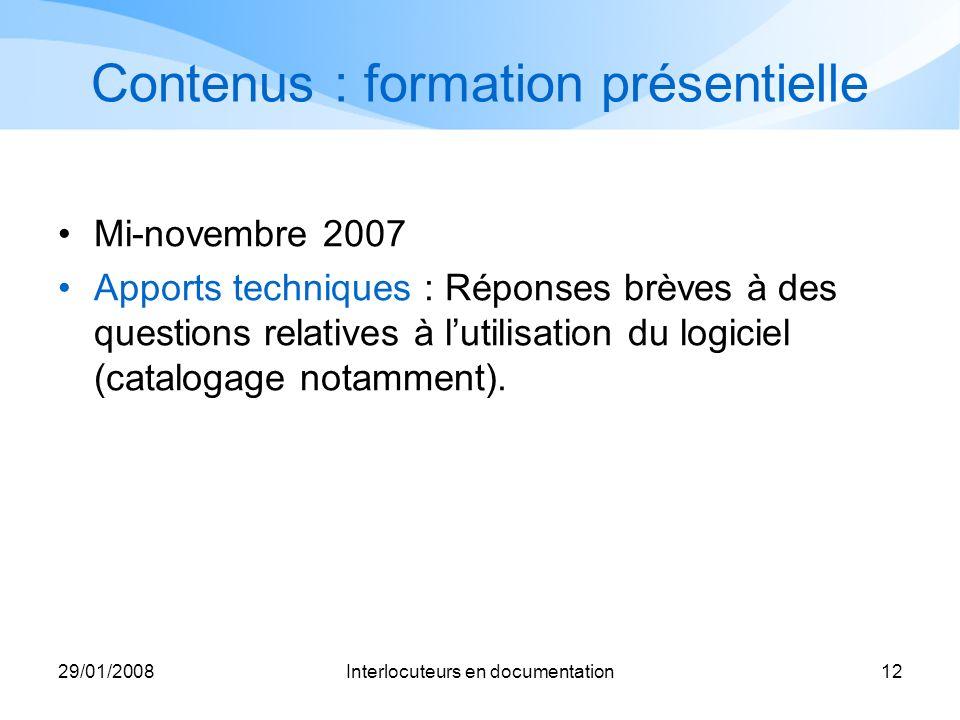 29/01/2008Interlocuteurs en documentation12 Contenus : formation présentielle Mi-novembre 2007 Apports techniques : Réponses brèves à des questions re