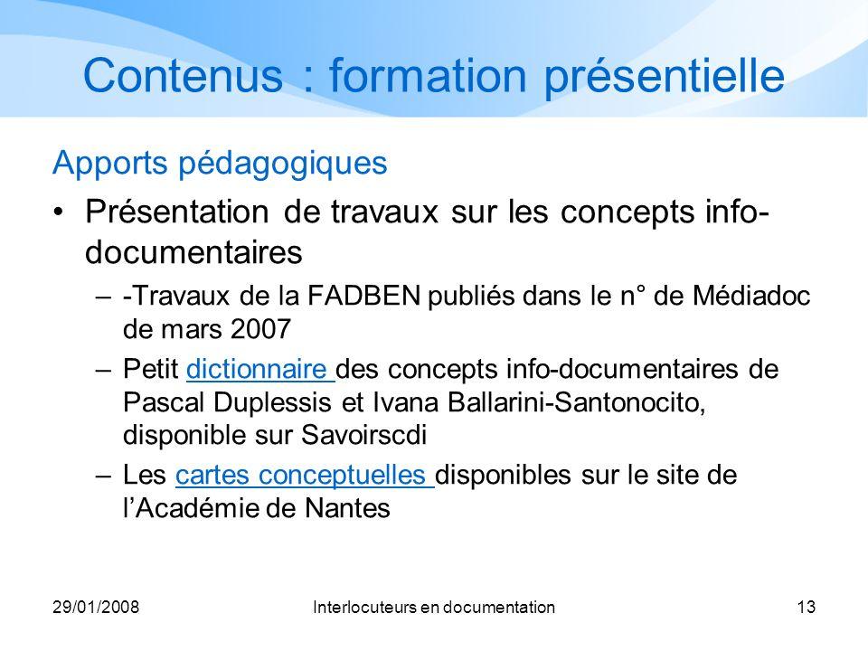 29/01/2008Interlocuteurs en documentation13 Contenus : formation présentielle Apports pédagogiques Présentation de travaux sur les concepts info- docu