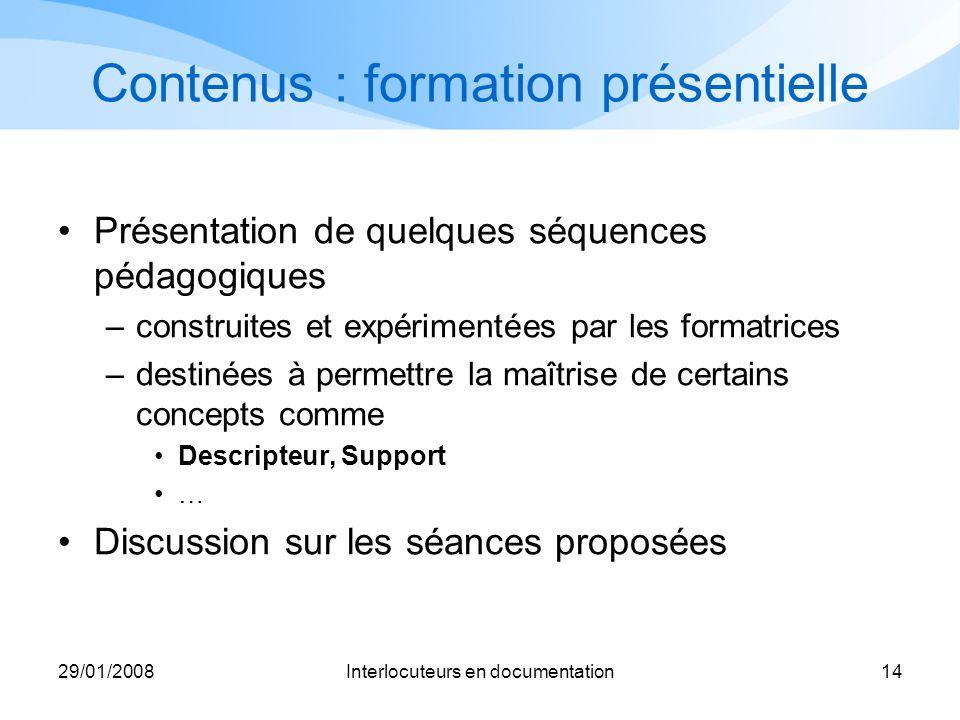 29/01/2008Interlocuteurs en documentation14 Contenus : formation présentielle Présentation de quelques séquences pédagogiques –construites et expérime
