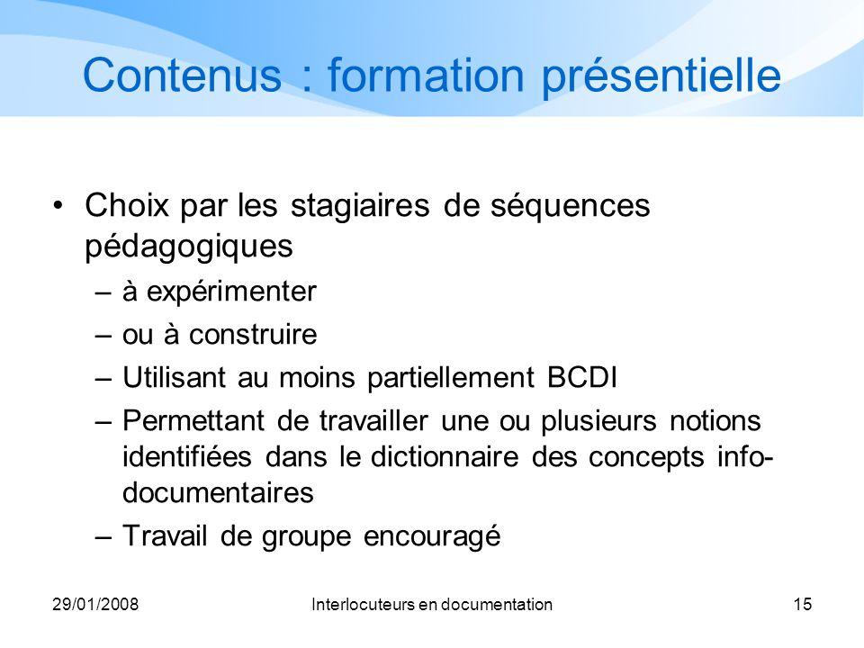 29/01/2008Interlocuteurs en documentation15 Contenus : formation présentielle Choix par les stagiaires de séquences pédagogiques –à expérimenter –ou à