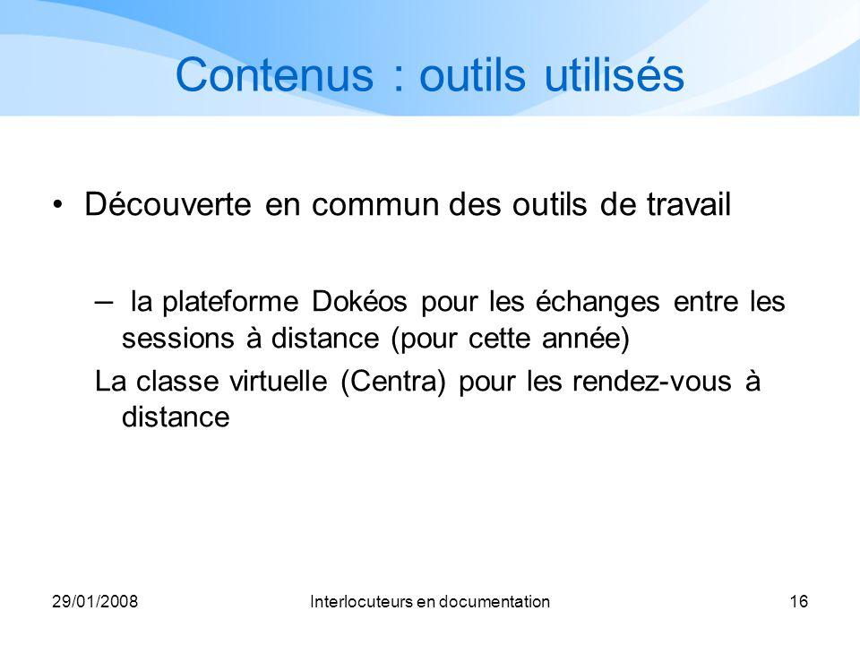29/01/2008Interlocuteurs en documentation16 Contenus : outils utilisés Découverte en commun des outils de travail – la plateforme Dokéos pour les écha
