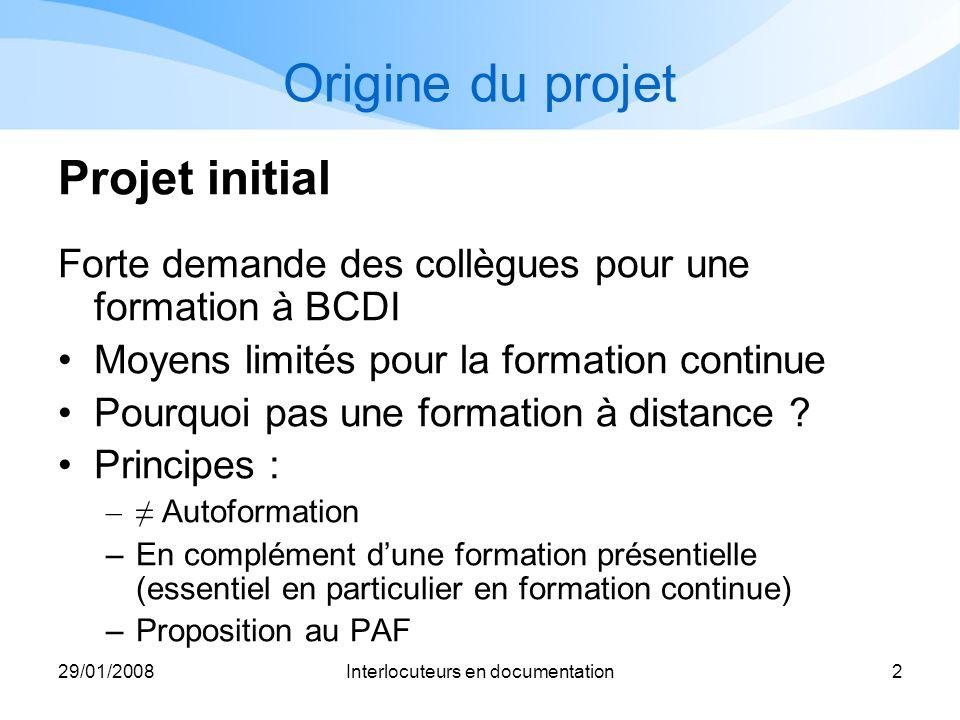 29/01/2008Interlocuteurs en documentation2 Origine du projet Projet initial Forte demande des collègues pour une formation à BCDI Moyens limités pour
