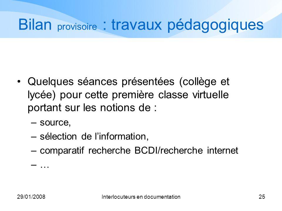 29/01/2008Interlocuteurs en documentation25 Bilan provisoire : travaux pédagogiques Quelques séances présentées (collège et lycée) pour cette première