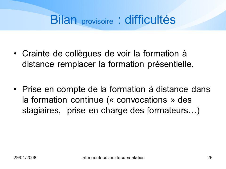 29/01/2008Interlocuteurs en documentation26 Bilan provisoire : difficultés Crainte de collègues de voir la formation à distance remplacer la formation