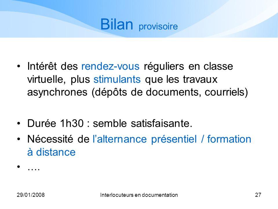 29/01/2008Interlocuteurs en documentation27 Bilan provisoire Intérêt des rendez-vous réguliers en classe virtuelle, plus stimulants que les travaux as