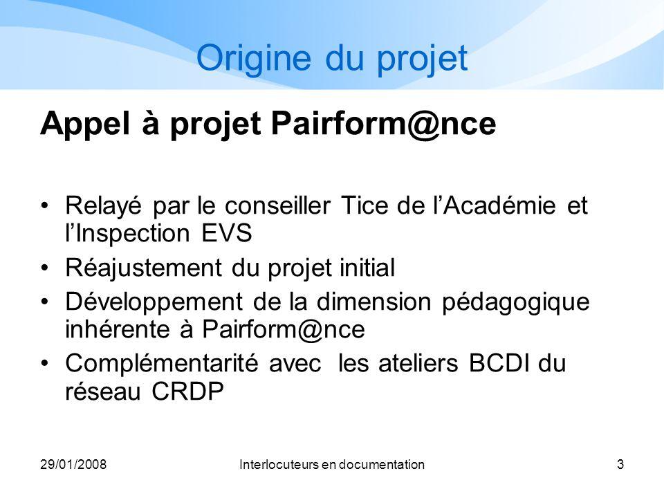 29/01/2008Interlocuteurs en documentation3 Origine du projet Appel à projet Pairform@nce Relayé par le conseiller Tice de lAcadémie et lInspection EVS