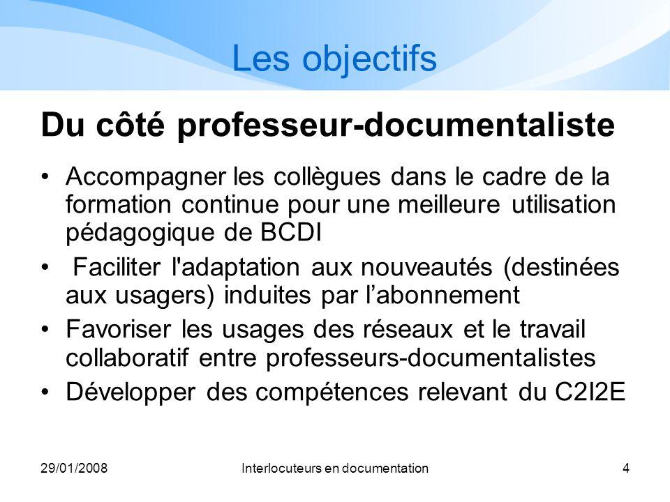 29/01/2008Interlocuteurs en documentation4 Les objectifs Du côté professeur-documentaliste Accompagner les collègues dans le cadre de la formation con