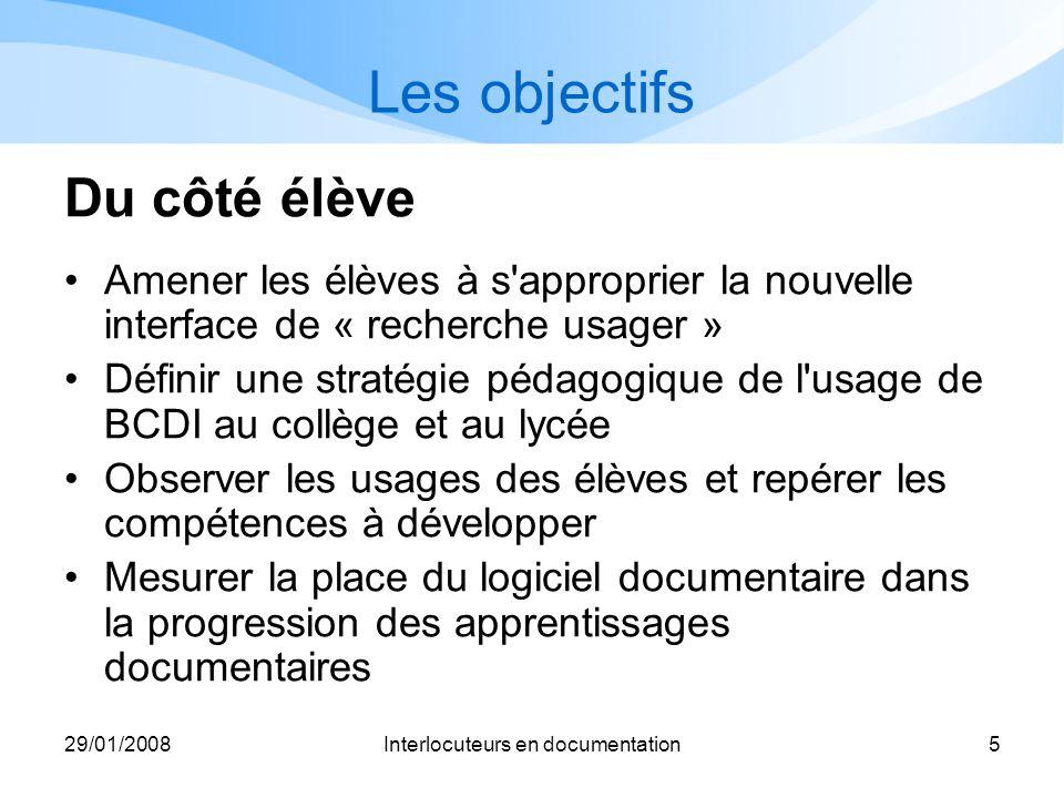 29/01/2008Interlocuteurs en documentation5 Les objectifs Du côté élève Amener les élèves à s'approprier la nouvelle interface de « recherche usager »