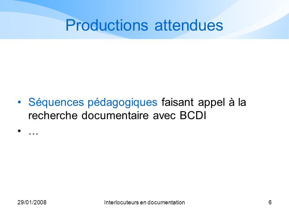 29/01/2008Interlocuteurs en documentation6 Productions attendues Séquences pédagogiques faisant appel à la recherche documentaire avec BCDI …