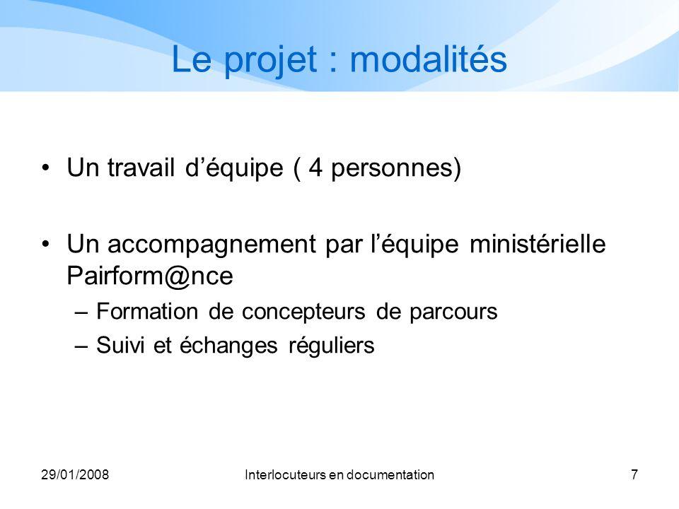 29/01/2008Interlocuteurs en documentation7 Le projet : modalités Un travail déquipe ( 4 personnes) Un accompagnement par léquipe ministérielle Pairfor