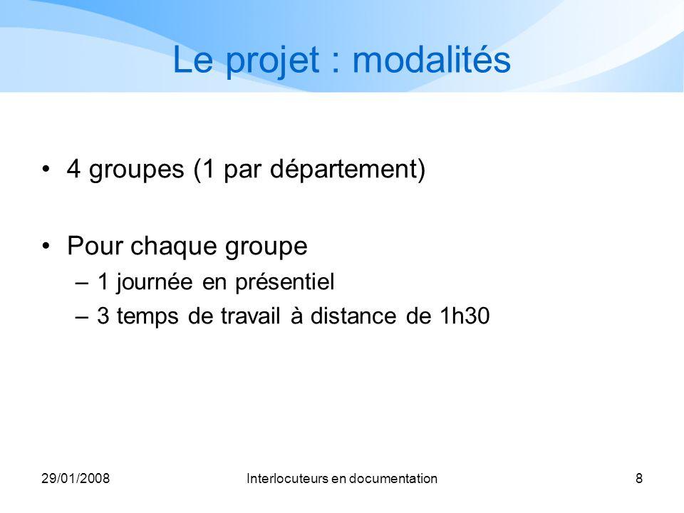 29/01/2008Interlocuteurs en documentation8 Le projet : modalités 4 groupes (1 par département) Pour chaque groupe –1 journée en présentiel –3 temps de