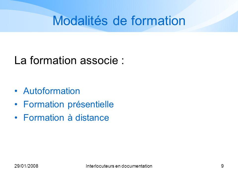 29/01/2008Interlocuteurs en documentation9 Modalités de formation La formation associe : Autoformation Formation présentielle Formation à distance