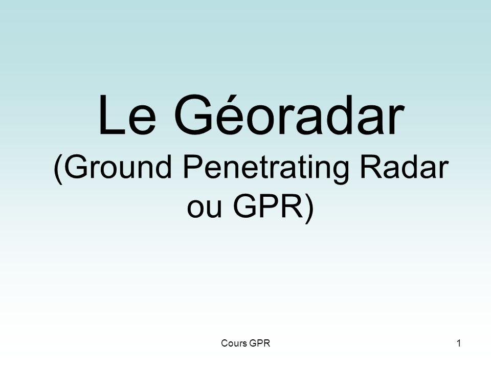 Cours GPR1 Le Géoradar (Ground Penetrating Radar ou GPR)