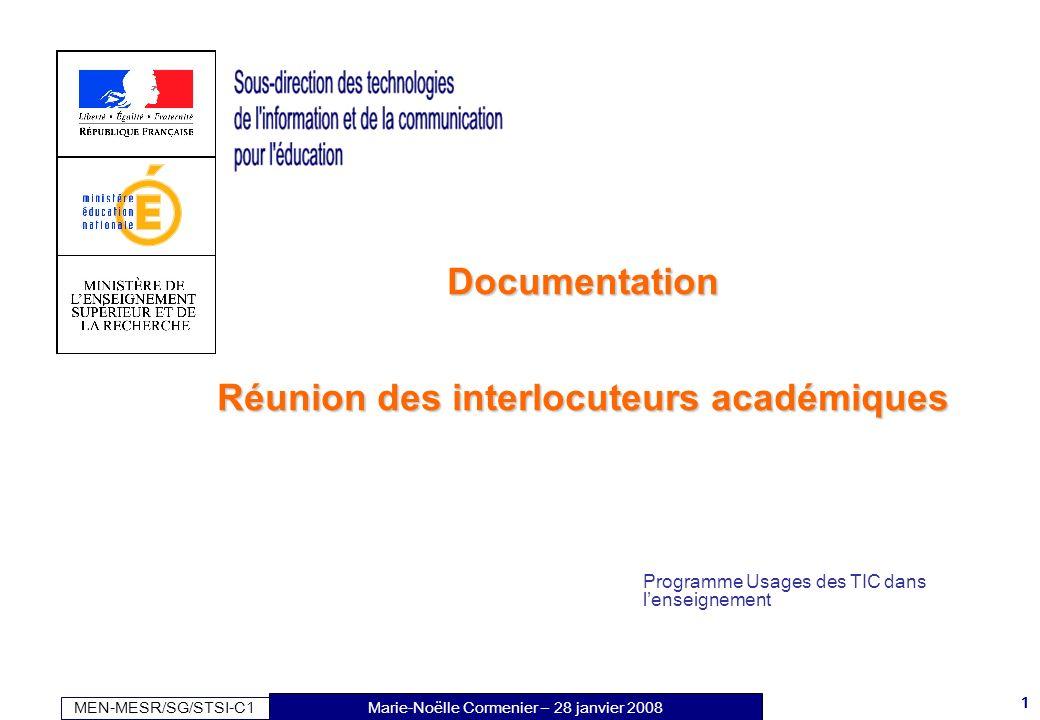 MEN-MESR/SG/STSI-C1 1 Marie-Noëlle Cormenier – 28 janvier 2008 Documentation Réunion des interlocuteurs académiques Programme Usages des TIC dans lens