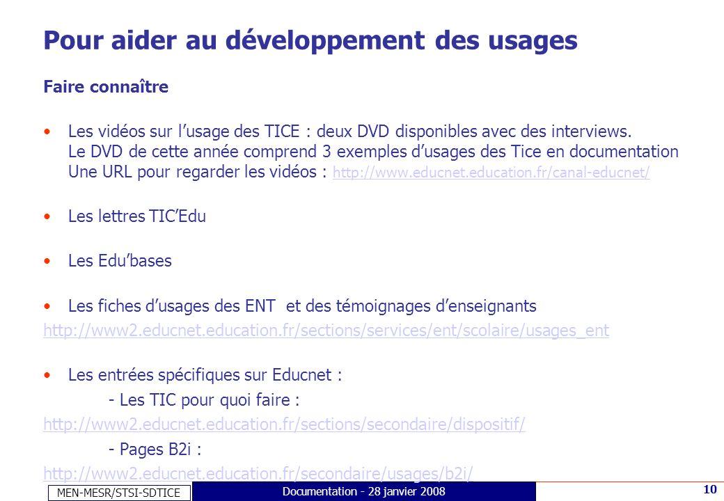 MEN-MESR/STSI-SDTICE 10 Documentation - 28 janvier 2008 Pour aider au développement des usages Faire connaître Les vidéos sur lusage des TICE : deux D