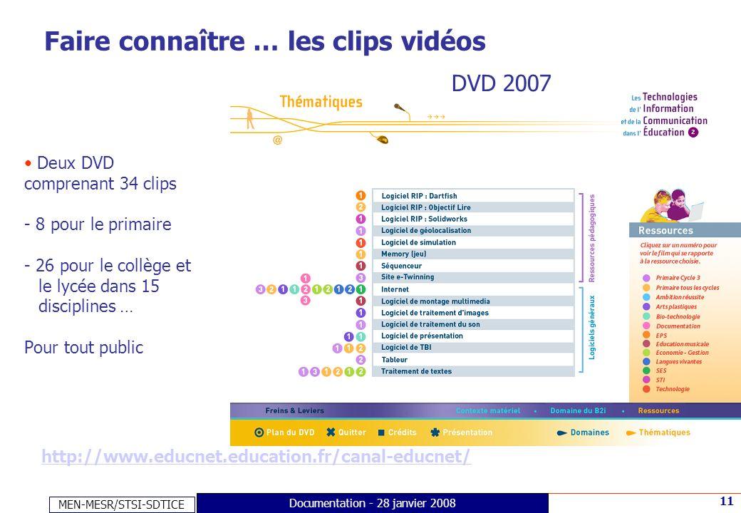 MEN-MESR/STSI-SDTICE 11 Documentation - 28 janvier 2008 Faire connaître … les clips vidéos Deux DVD comprenant 34 clips - 8 pour le primaire - 26 pour