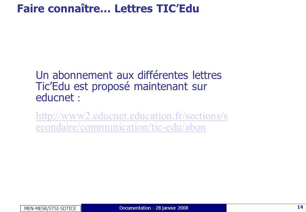 MEN-MESR/STSI-SDTICE 14 Documentation - 28 janvier 2008 Faire connaître… Lettres TICEdu Un abonnement aux différentes lettres TicEdu est proposé maint