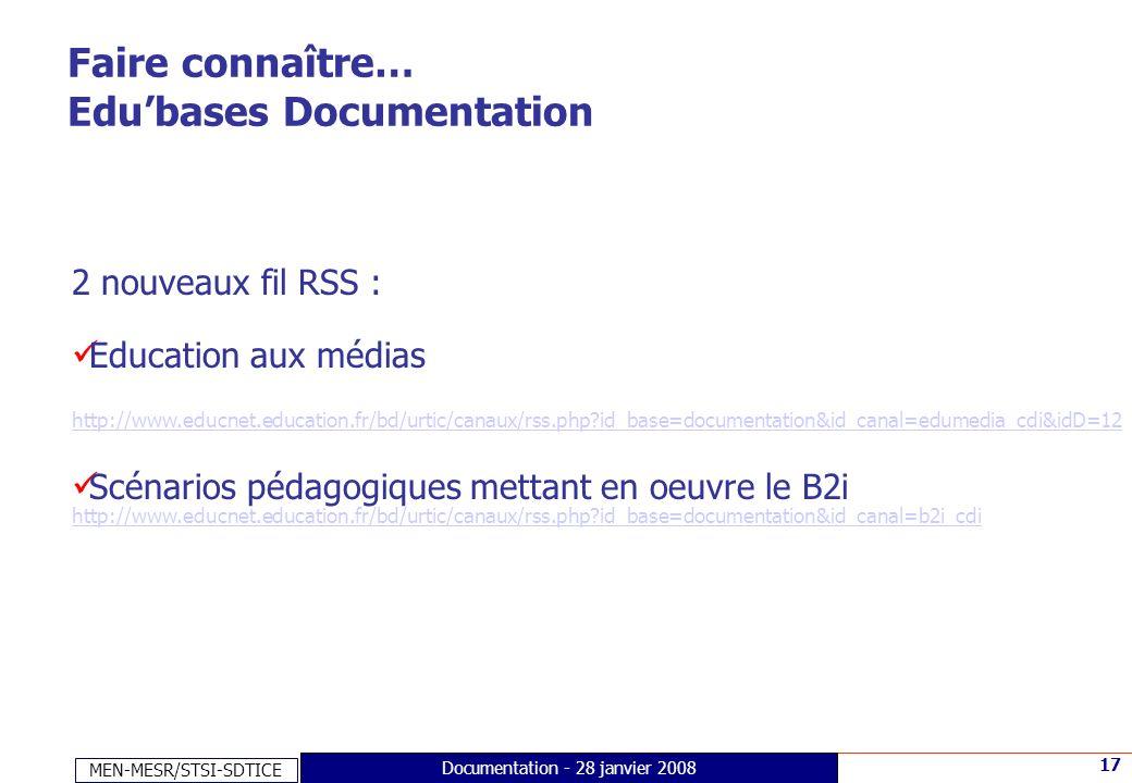 MEN-MESR/STSI-SDTICE 17 Documentation - 28 janvier 2008 Faire connaître… Edubases Documentation 2 nouveaux fil RSS : Education aux médias http://www.e