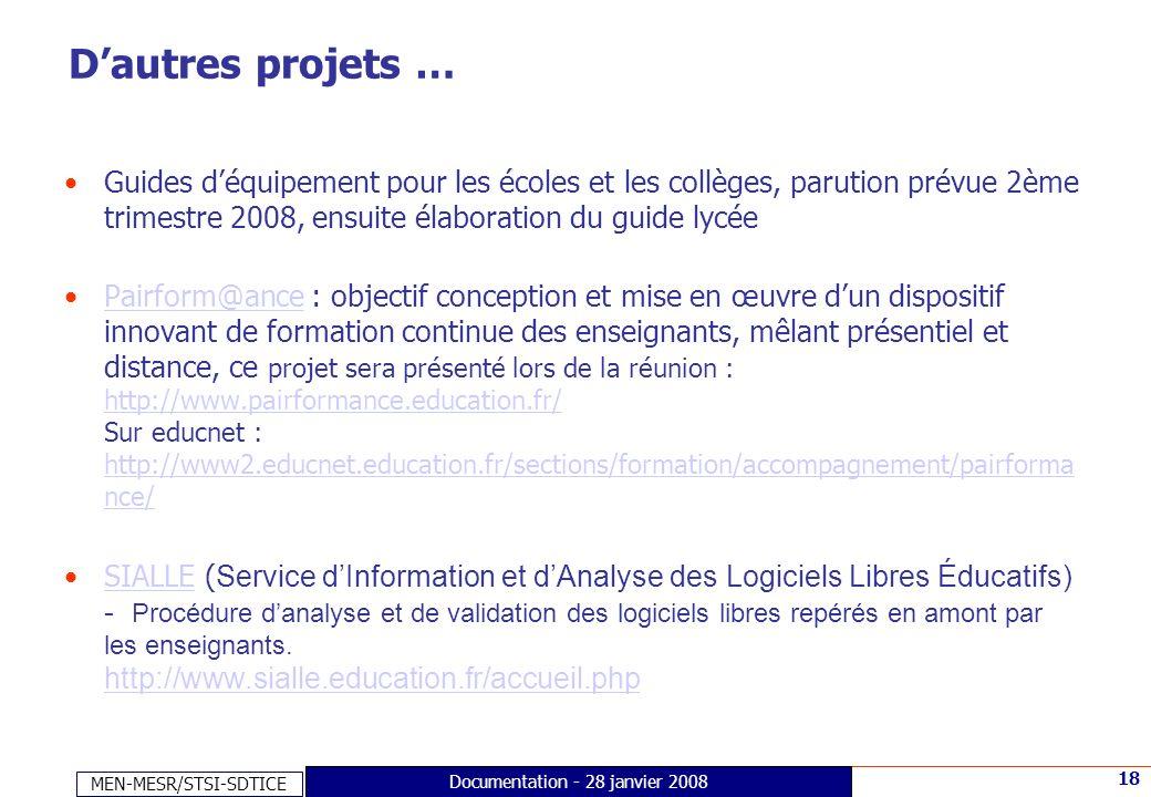 MEN-MESR/STSI-SDTICE 18 Documentation - 28 janvier 2008 Dautres projets … Guides déquipement pour les écoles et les collèges, parution prévue 2ème tri