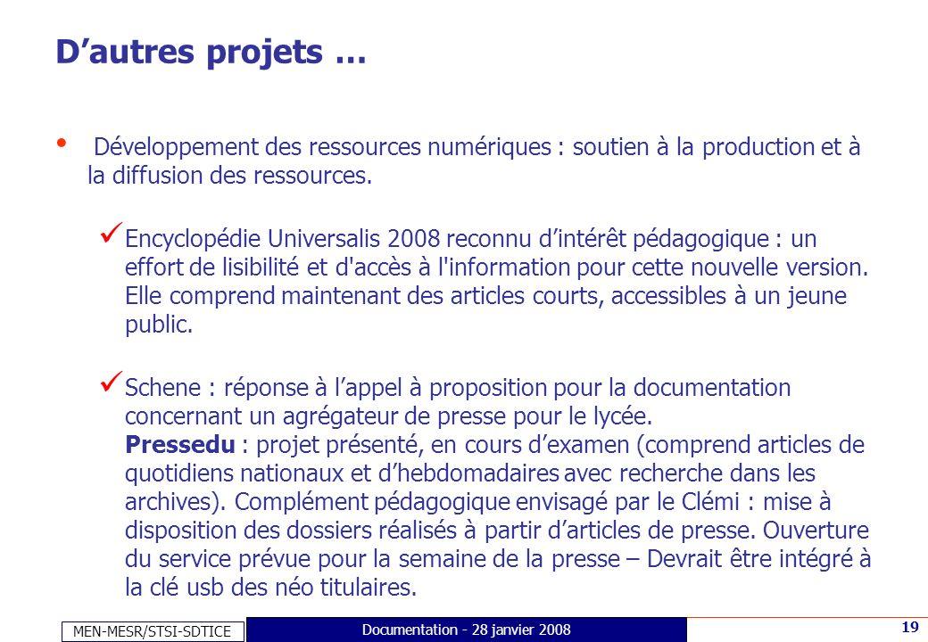 MEN-MESR/STSI-SDTICE 19 Documentation - 28 janvier 2008 Dautres projets … Développement des ressources numériques : soutien à la production et à la di