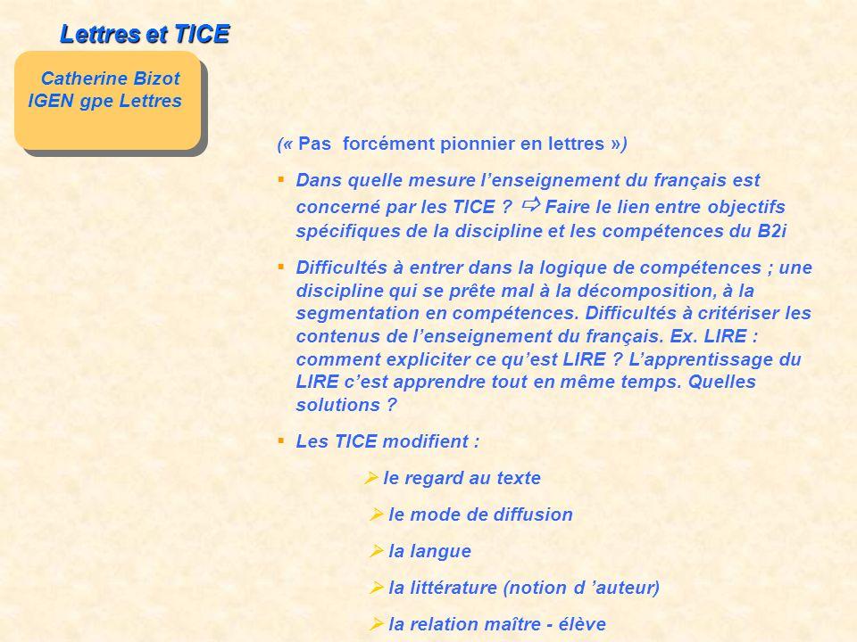 Lettres et TICE Catherine Bizot IGEN gpe Lettres Catherine Bizot IGEN gpe Lettres ( « Pas forcément pionnier en lettres ») Dans quelle mesure lenseignement du français est concerné par les TICE .