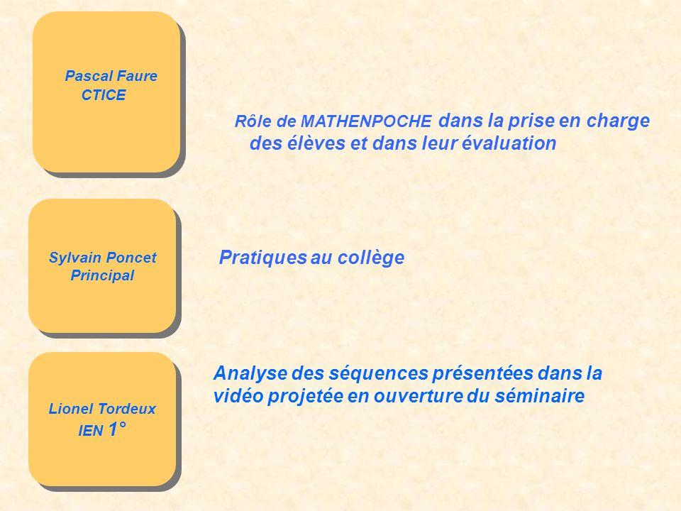 Pascal Faure CTICE Pascal Faure CTICE Rôle de MATHENPOCHE dans la prise en charge des élèves et dans leur évaluation Sylvain Poncet Principal Sylvain