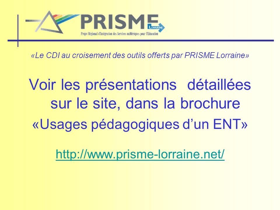 «Le CDI au croisement des outils offerts par PRISME Lorraine» Voir les présentations détaillées sur le site, dans la brochure «Usages pédagogiques dun