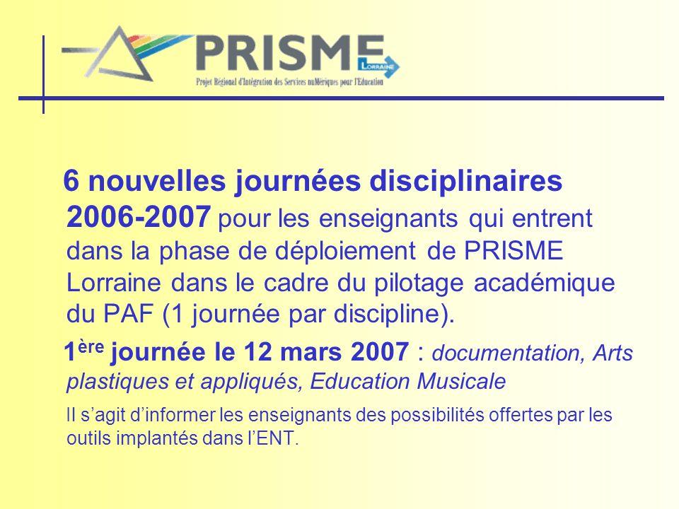 6 nouvelles journées disciplinaires 2006-2007 pour les enseignants qui entrent dans la phase de déploiement de PRISME Lorraine dans le cadre du pilota