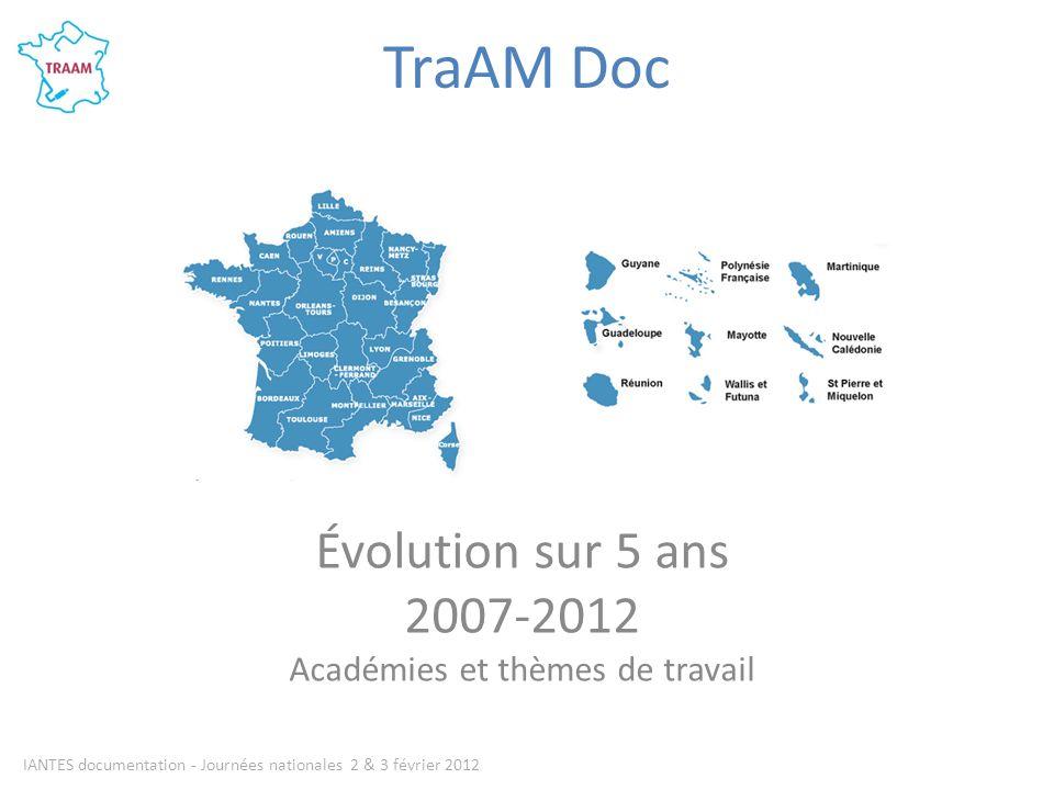 TraAM Doc Évolution sur 5 ans 2007-2012 Académies et thèmes de travail IANTES documentation - Journées nationales 2 & 3 février 2012