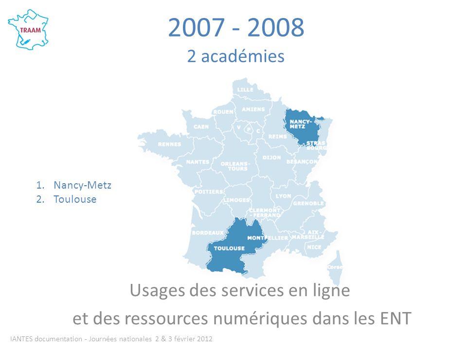 2007 - 2008 2 académies Usages des services en ligne et des ressources numériques dans les ENT IANTES documentation - Journées nationales 2 & 3 février 2012 1.Nancy-Metz 2.Toulouse