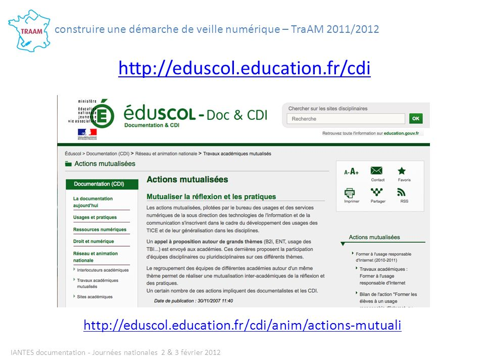 http://eduscol.education.fr/cdi http://eduscol.education.fr/cdi/anim/actions-mutuali IANTES documentation - Journées nationales 2 & 3 février 2012 construire une démarche de veille numérique – TraAM 2011/2012
