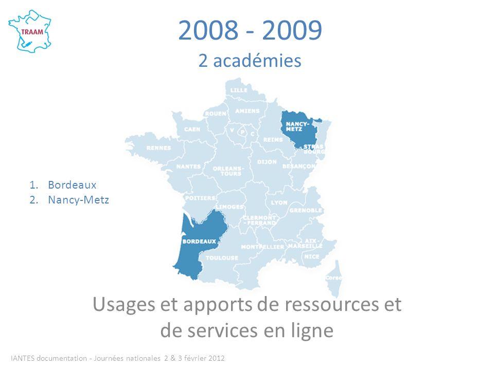 2008 - 2009 2 académies Usages et apports de ressources et de services en ligne IANTES documentation - Journées nationales 2 & 3 février 2012 1.Bordeaux 2.Nancy-Metz