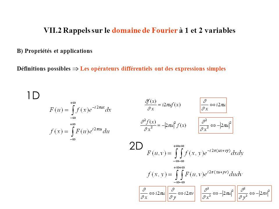 VII.2 Rappels sur le domaine de Fourier à 1 et 2 variables B) Propriétés et applications Définitions possibles Les opérateurs différentiels ont des expressions simples 1D 2D