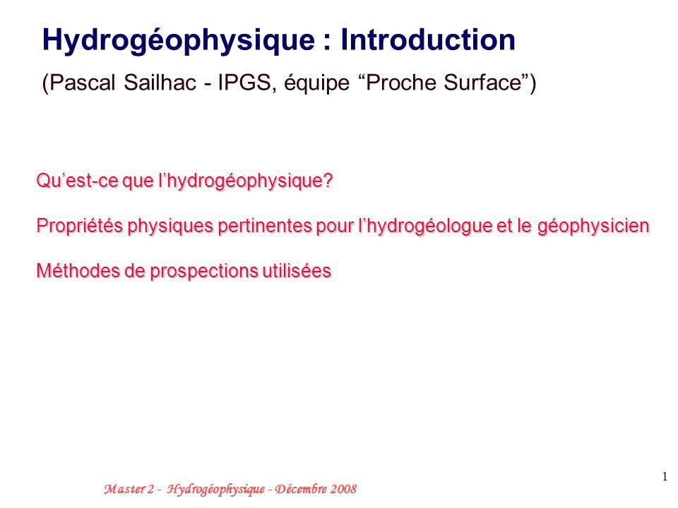 Master 2 - Hydrogéophysique - Décembre 2008 1 Quest-ce que lhydrogéophysique.
