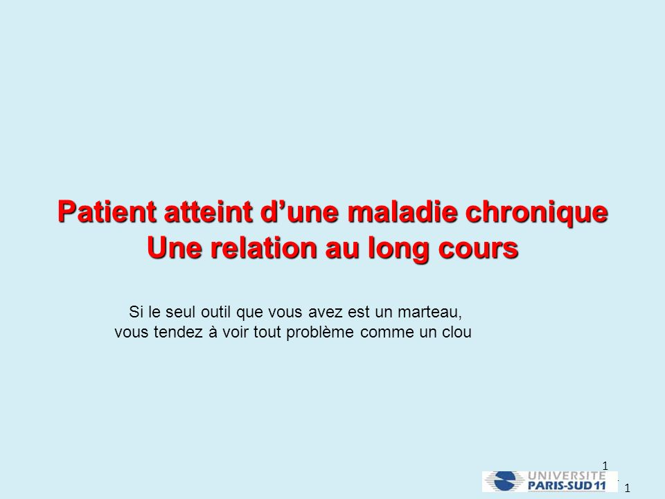 1 1 1 Patient atteint dune maladie chronique Une relation au long cours Si le seul outil que vous avez est un marteau, vous tendez à voir tout problème comme un clou
