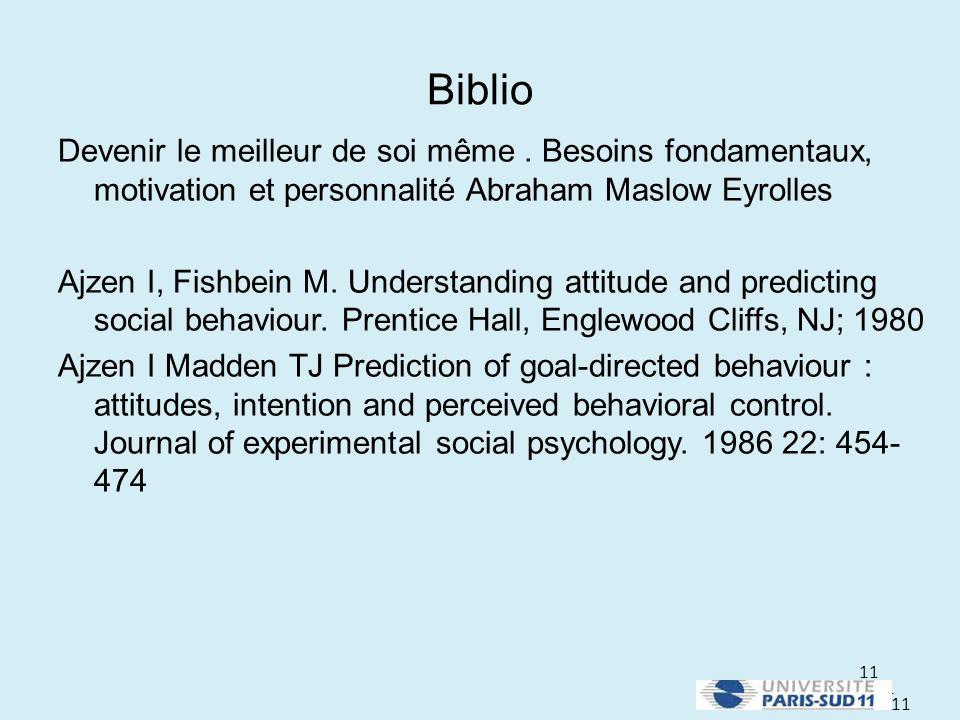 11 Biblio Devenir le meilleur de soi même. Besoins fondamentaux, motivation et personnalité Abraham Maslow Eyrolles Ajzen I, Fishbein M. Understanding